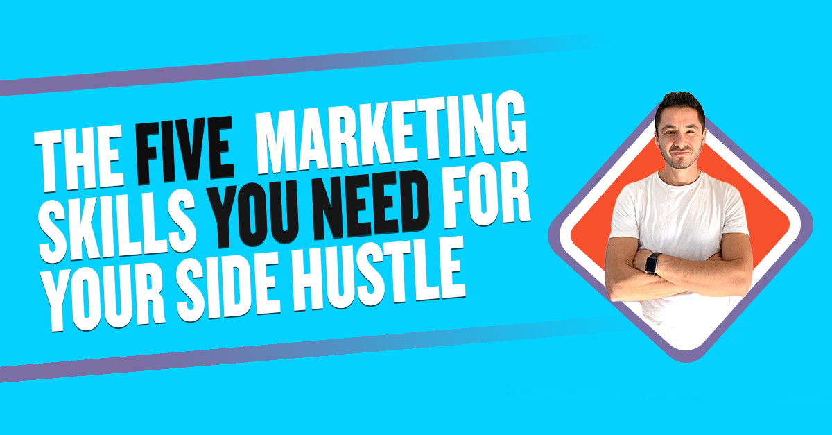5 Marketing Skills You Need For Your Side Hustle